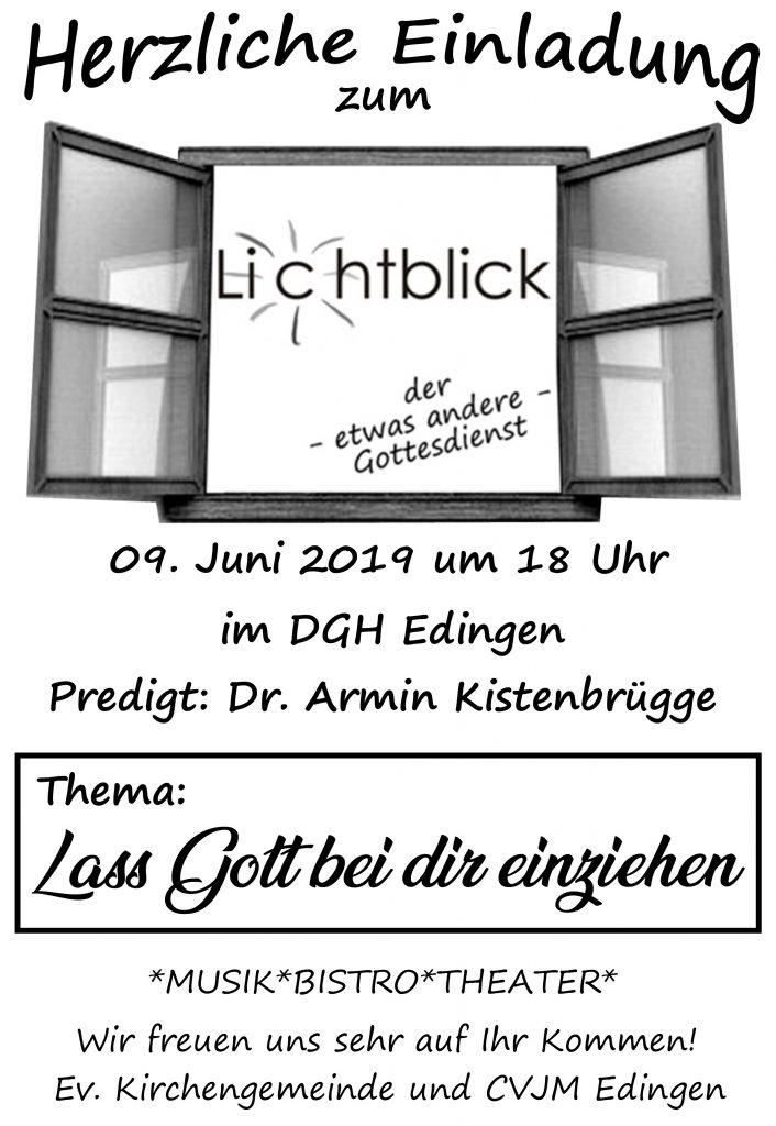 Herzliche Einladung zum Lichtblick 09. Juni 2019 um 18 Uhr im DGH Edingen Predigt: Dr. Armin Kistenbrügge Thema: Lass Gott bei dir einziehen