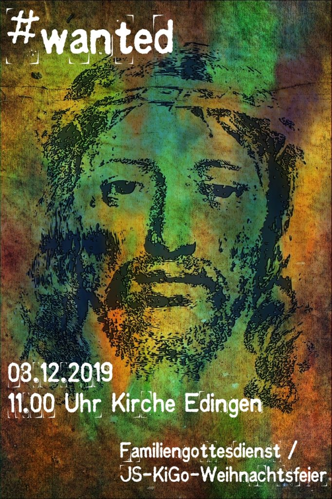 #wanted, 08.12.2019, 11:00 Uhr, Kirche Edingen, Familengottesdienst / JS-KiGo-Weihnachtsfeier
